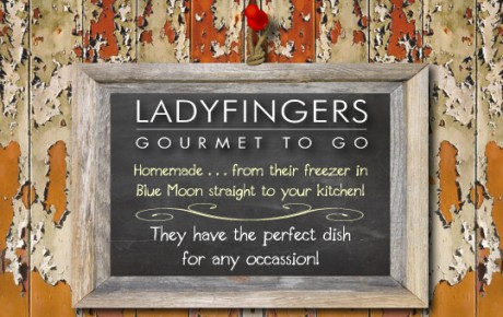 Ladyfingers Gourmet To Go... don't cook!