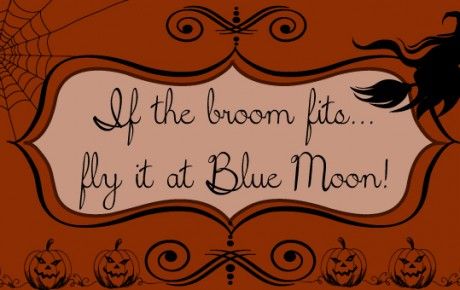 If the broom fits... fly it at Blue Moon!